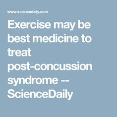 Exercise may be best medicine to treat post-concussion syndrome -- ScienceDaily