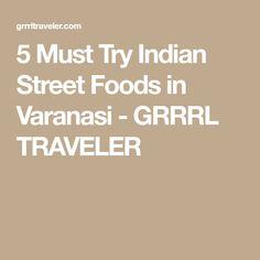 5 Must Try Indian Street Foods in Varanasi - GRRRL TRAVELER