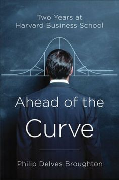Ahead of the Curve: Two Years at Harvard Business School by Philip Delves Broughton. $10.73. 316 pages. Publisher: Penguin (July 31, 2008). Author: Philip Delves Broughton
