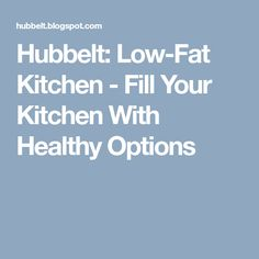Hubbelt: Low-Fat Kitchen - Fill Your Kitchen With Healthy Options