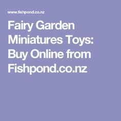 Fairy Garden Miniatures Toys: Buy Online from Fishpond.co.nz Fairy Garden Supplies, Miniature Fairy Gardens, Miniatures, Toys, Fairy Gardening, Activity Toys, Clearance Toys, Gaming, Games