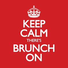 Keep Calm There's Brunch On