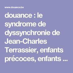 Site douance : le syndrome de dyssynchronie de Jean-Charles Terrassier, enfants précoces, enfants doués, enfants surdoués, enfants à haut potentiel, ehp, jhp