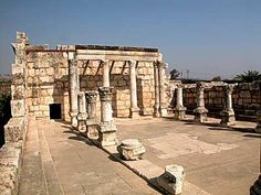 Capernaum - where Jesus made His home during His ministry. (This is where Jesus kicked the money-lenders out of the synagogue.)
