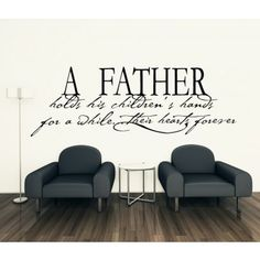 A Father Holds His Childrens Hearts For a While. Their Hearts Forever Wall Quote - Family & Friends Quotes - Wall Quotes