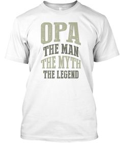 Opa The Man The Myth The Legend White T-Shirt Front
