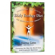 The Body Ecology Diet by Donna Gataes ...... One book EVERYONE should read!