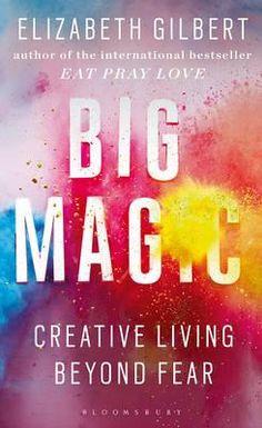 Big Magic: Creative Living BeyondFear