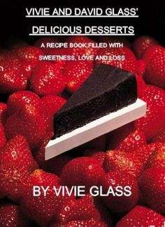 Vivie and David Glass' Delicious Desserts A Recipe Book Filled with Sweetness, Love, and Loss by Vivie Glass, http://www.amazon.com/dp/B00BLQ4SZ0/ref=cm_sw_r_pi_dp_-hNmrb174PWQ5