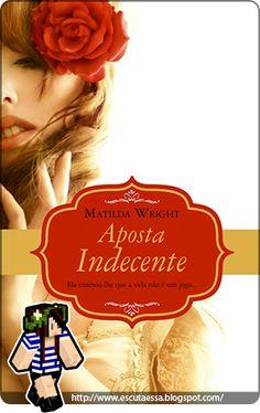 Resenha – Aposta Indecente, de Matilda Wright http://escutaessa.blogspot.com.br/2014/07/resenha-aposta-indecente-de-matilda.html