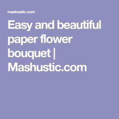 Easy and beautiful paper flower bouquet | Mashustic.com