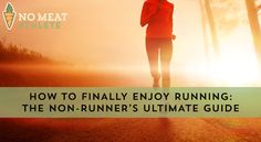 The ultimate guide to actually enjoying running ... even if you're not a runner.