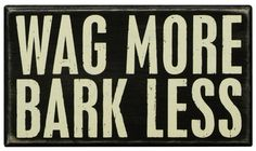 Dog Sign. Wag more bark less.