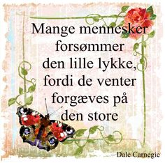 Sagt om lykke Cool Words, Wise Words, Dale Carnegie, Happy Thoughts, Live Life, Me Quotes, Meant To Be, Diy And Crafts, Humor
