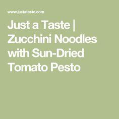Just a Taste   Zucchini Noodles with Sun-Dried Tomato Pesto