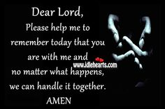 www.god help me.com | Please Help Me To Remember Today That You Are With Me.