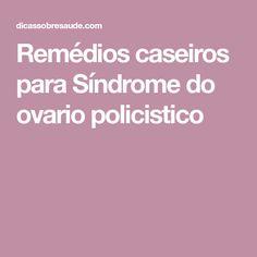 Remédios caseiros para Síndrome do ovario policistico Polycystic Ovarian Syndrome, Home Remedies