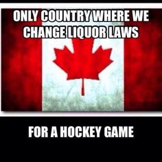 Canada: Only country where we change liquor laws.for a hockey game Canadian Memes, Canadian Things, I Am Canadian, Canadian Humour, Canadian Facts, Canadian History, Canada Funny, Canada Eh, Funny Hockey Memes