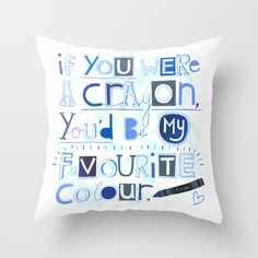 If You Were A Crayon... Throw Pillow $20.00 - http://society6.com/madiillustration/Greetings-card-designs_Pillow