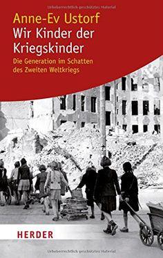 Wir Kinder der Kriegskinder: Die Generation im Schatten des Zweiten Weltkriegs HERDER spektrum: Amazon.de: Anne-Ev Ustorf: Bücher