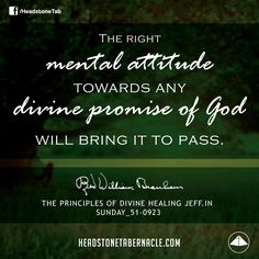 Do you have the right attitude towards God's Word?  Image Quote from: THE PRINCIPLES OF DIVINE HEALING - Rev. William Marrion Branham