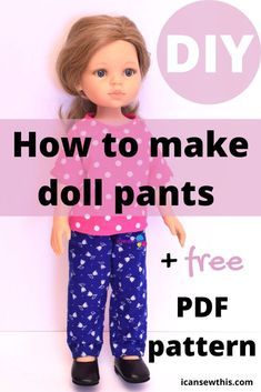 How to make doll pants (+free PDF pattern) Learn how to make simple cotton pants for your pretty Paola Reina doll with this step-by-step sewin Sewing Doll Clothes, American Doll Clothes, Baby Doll Clothes, Sewing Dolls, Doll Dress Patterns, Sewing Patterns For Kids, Easy Sewing Projects, Free Doll Clothes Patterns, Shirt Patterns
