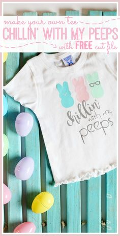 Chillin' With My Peeps, HTV Easter Tee, with FREE cut file - love this!!  - - Sugar Bee Crafts