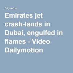 Emirates jet crash-lands in Dubai, engulfed in flames - Video Dailymotion