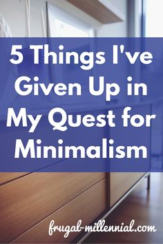 Non-material things can be heavy too. Here are five intangible things I've given up.