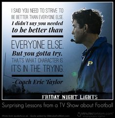 Friday Night Lights - Surprising Lessons from a TV Show about Football - - Friday Night Lights may just an old TV show, but it did what a good story should. Friday Night Lights Characters, Friday Night Lights Shirt, Tv Show Quotes, Sport Quotes, Movie Quotes, Great Quotes, Quotes To Live By, Lit Captions, Football Quotes