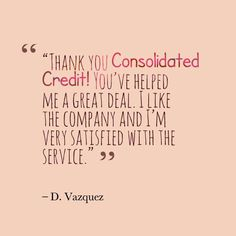 """Thank you Consolidated Credit! You've helped me a great deal. I like the company and I'm very satisfied with the service."" -D. Vazquez #DebtStories #DebtRelief #happyclients #debtmanagement #consolidatedcredit"