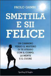 Introduzione - Smettila e Sii Felice - Libro di Paolo Gambi