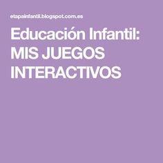Educación Infantil: MIS JUEGOS INTERACTIVOS Games, Hipster Stuff