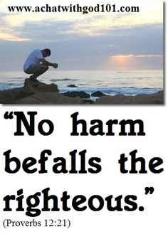NO HARM BEFALLS THE RIGHTEOUS. Proverbs 12, Live Your Life, Live For Yourself, Movies, Movie Posters, Films, Film Poster, Popcorn Posters, Cinema