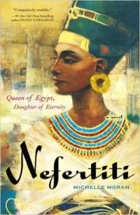 Check out these historical fiction books about real-life women, including Nefertiti by Michelle Moran.