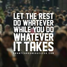 Let the rest do whatever, while you do whatever it takes Grant Cardone Quotes, Motivational Quotes For Success Career, Inspiring Quotes About Life, Inspirational Quotes, Work Motivation, Success And Failure, Positive Inspiration, I Quit, Life Rules