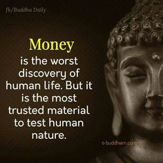 Money is the worst discovery of human life, But it is the best material to test human nature