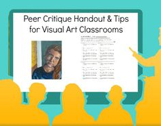 Peer Critique Handouts and Tips for Visual Art Classes Feedback and Reflection