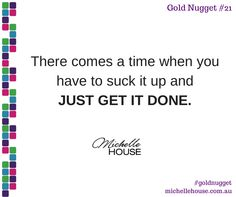 There comes a time when you have to suck it up and just get it done.