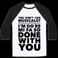 """This funny musical lover shirt features the phrase """"you don't like musicals? I'm do re mi fa so done with you"""" and is perfect for people who love watching musicals, listening to Broadway productions, singing along with Les Miserables, Cats, Rent, Chicago, Phantom of the Opera, and is ideal for going to a performance, choir practice, sleeping, taking naps, or just lounging in bed watching musicals with your cat!   HUMAN"""