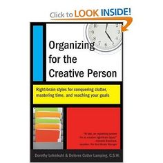 Organizing for the Creative Person.  If you are a dominate right brain and struggle with organization anywhere in your life, read this.  Interesting and helps you accept your way of thinking.