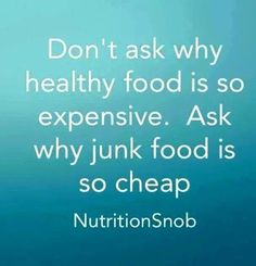 Good question! Why is junk food so cheap?? DUH!!! lol. You are worth the investment of eating healthy food! Think of your body as a high performance vehicle. You would never put cheap fuel in your Ferrari, right?