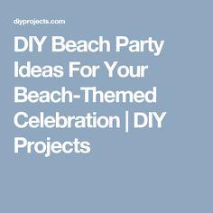 DIY Beach Party Ideas For Your Beach-Themed Celebration   DIY Projects