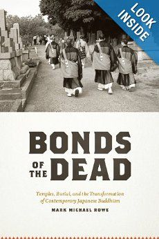 Amazon.com: Bonds of the Dead: Temples, Burial, and the Transformation of Contemporary Japanese Buddhism (Buddhism and Modernity) (9780226730158): Mark Michael Rowe: Books