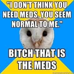 """Fibromyalgia. I wish the meds even got me even halfway to """"normal"""".  I haven't had someone say this to me for years, that's how I know."""