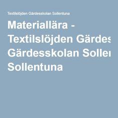 Materiallära - Textilslöjden Gärdesskolan Sollentuna Textiles, Fabrics, Textile Art