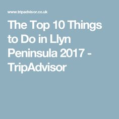 The Top 10 Things to Do in Llyn Peninsula 2017 - TripAdvisor