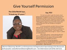 Blog Topic: Say YES! Women Obtaining Wealth Picture Blog Short picture blog on the importance of giving yourself permission to pursue your passion.