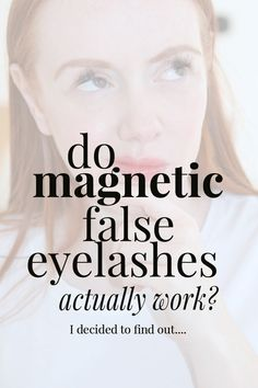 Do magnetic false eyelashes actually work? I decided to find out...
