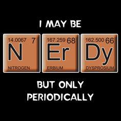 'Nerdy (Periodically Speaking)' T-Shirt by Samuel Sheats HUMOR Science Humor Nerd, Nerd Jokes, Science Puns, Chemistry Jokes, Biology Humor, Grammar Humor, Chemistry Shirts, Funny Science Jokes, Science Cartoons